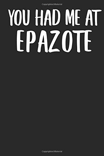 You Had Me At Epazote: A Notebook