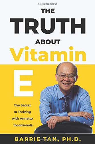 The Truth about Vitamin E: The Secret to Thriving with Annatto Tocotrienols