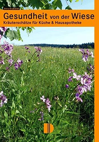 Gesundheit von der Wiese: Kräuterschätze für Küche & Hausapotheke