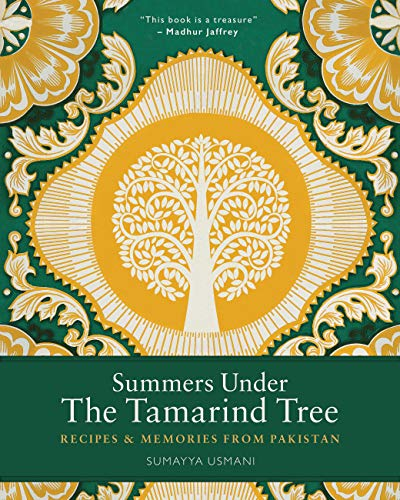 Summers Under the Tamarind Tree: Recipes & Memories from Pakistan: Recipes and Memories from...